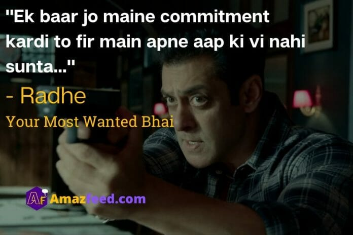 """""""Ek baar jo maine commitment kardi to fir main apne aap ki vi nahi sunta…"""" - Radhe  Your Most Wanted Bhai"""