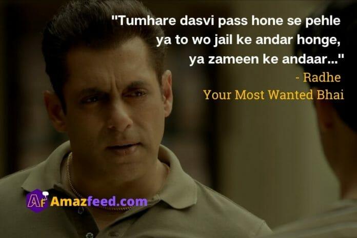 """Tumhare dasvi pass hone se pehle  ya to wo jail ke andar honge,  ya zameen ke andaar...""  - Radhe  Your Most Wanted Bhai"